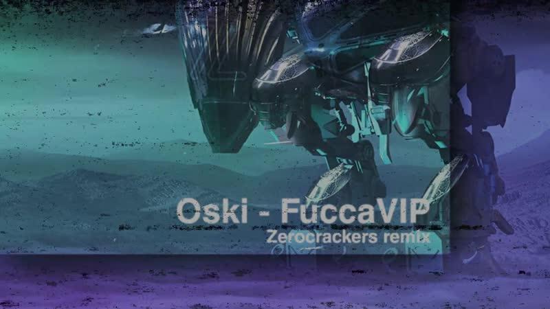 Oski FuccaVIP Zerocrackers Remix