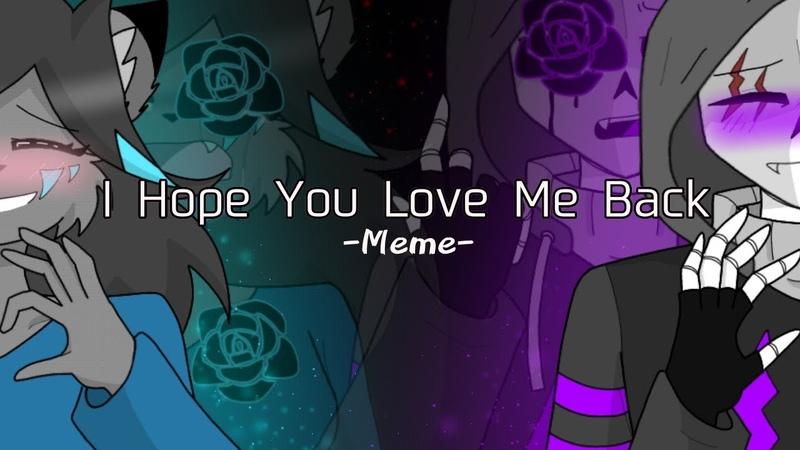 Remake I Hope You Love Me Back Meme MalfraTale Warning