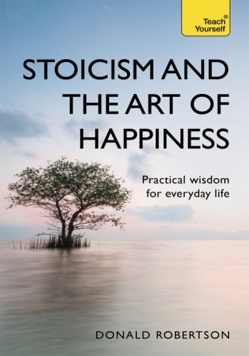 Donald Robertson] Stoicism and the Art of Happine