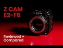 Z CAM E2 F6 Review Footage and Comparison with E2 E2 S6 Full Frame 6K