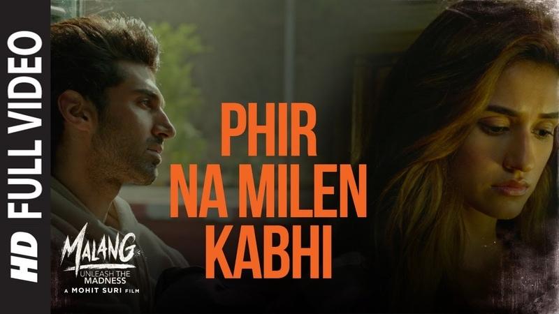 Full Video: Phir Na Milen Kabhi MALANG Aditya R K Disha P Anil K Kunal K Ankit Tiwari