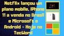 Netflix lançou plano mobile, iPhone 11 a venda no Brasil e Microsoft e Android Hoje no TecWord