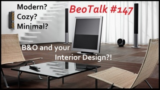 BeoTalk Podcast #147 How Does B&O's Style & HiFi Fit in to Your House? Is It Modern, Cozy, Minimal??