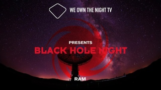 We Own the Night TV presents Black Hole Night with RAM