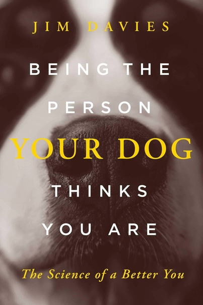 Jim Davies - Being the Person Your Dog Thinks You Are  The Science of a Better You-Pegasus Books (2021)
