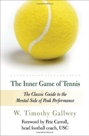 The Inner Game of Tennis The Classic Guide to the Mental Side of Peak Performance by W. Timothy Gallwey, Zach Kleiman, Pete Carroll