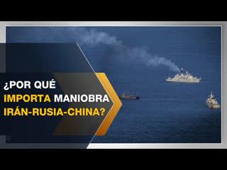 ¿por qué importa la maniobra militar irán-rusia-china?