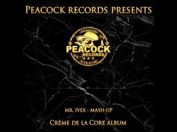 Peacock Records Crème De La Core Mr Ivex Mash Up