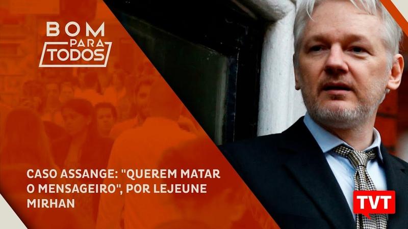Caso Assange Querem matar o mensageiro por Lejeune Mirhan ☀