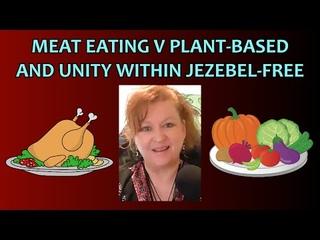 Meat Eating v Plant-Based and Unity Within Jezebel-Free